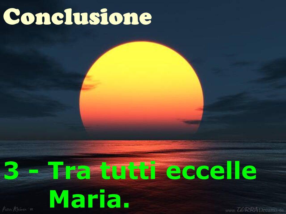 45 Conclusione 3 - Tra tutti eccelle Maria.