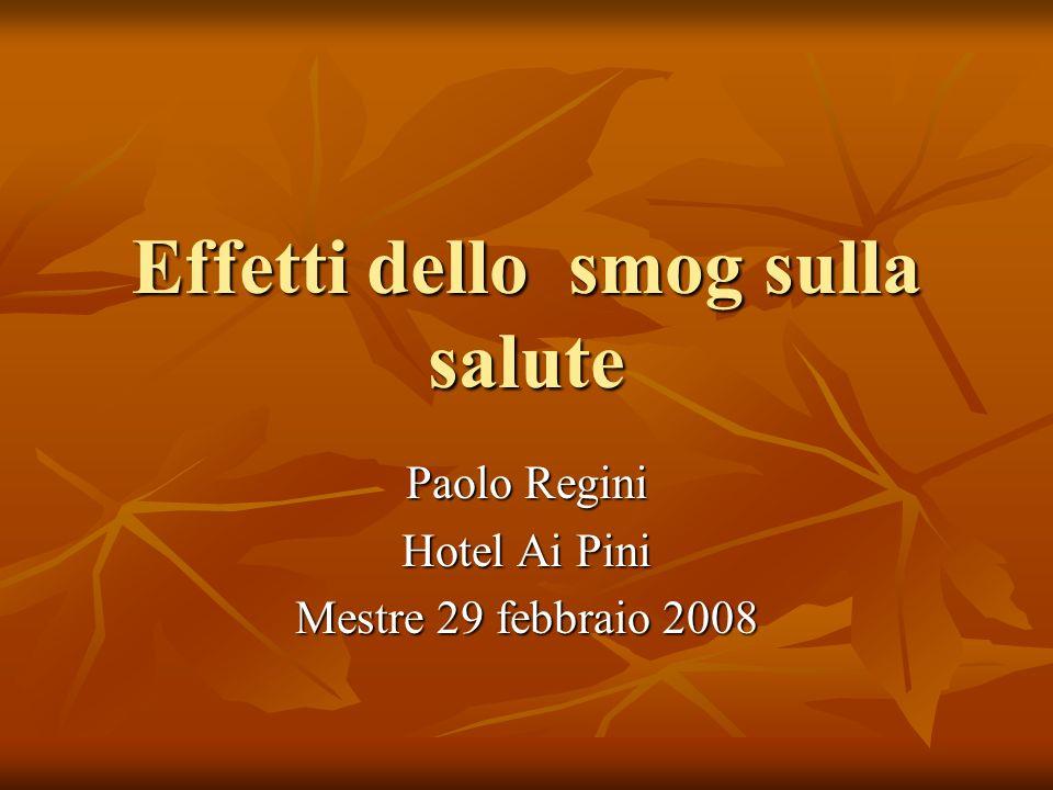 Effetti dello smog sulla salute Paolo Regini Hotel Ai Pini Mestre 29 febbraio 2008