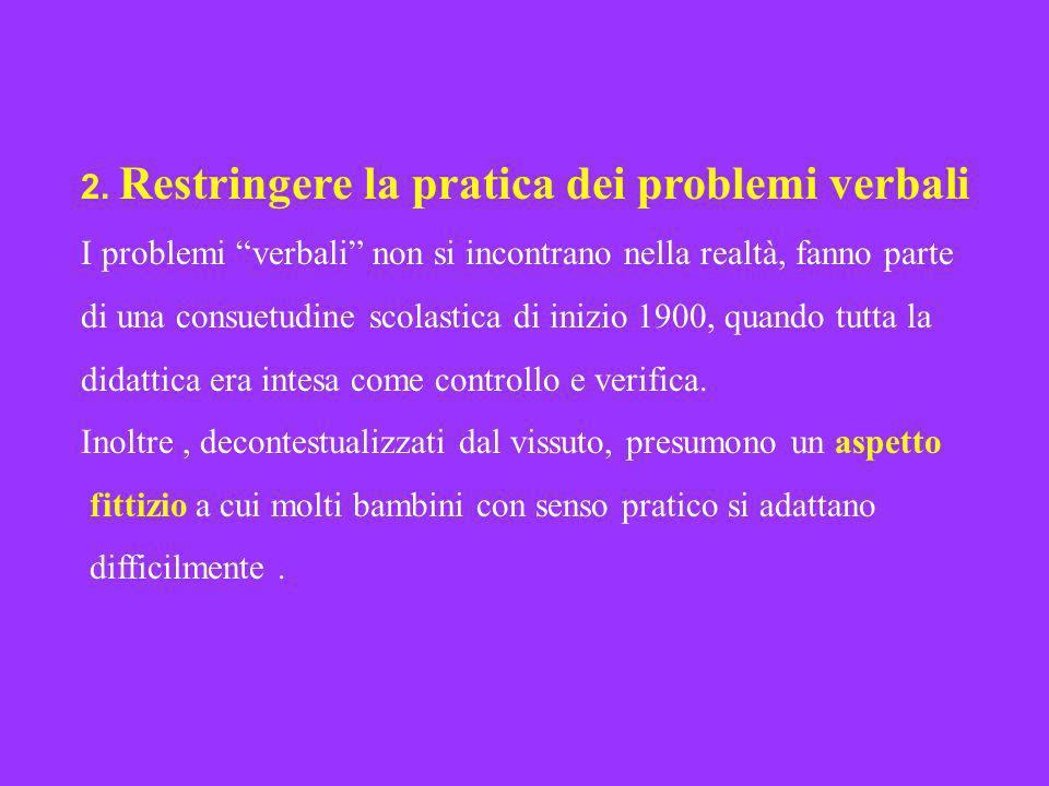 2. Restringere la pratica dei problemi verbali I problemi verbali non si incontrano nella realtà, fanno parte di una consuetudine scolastica di inizio
