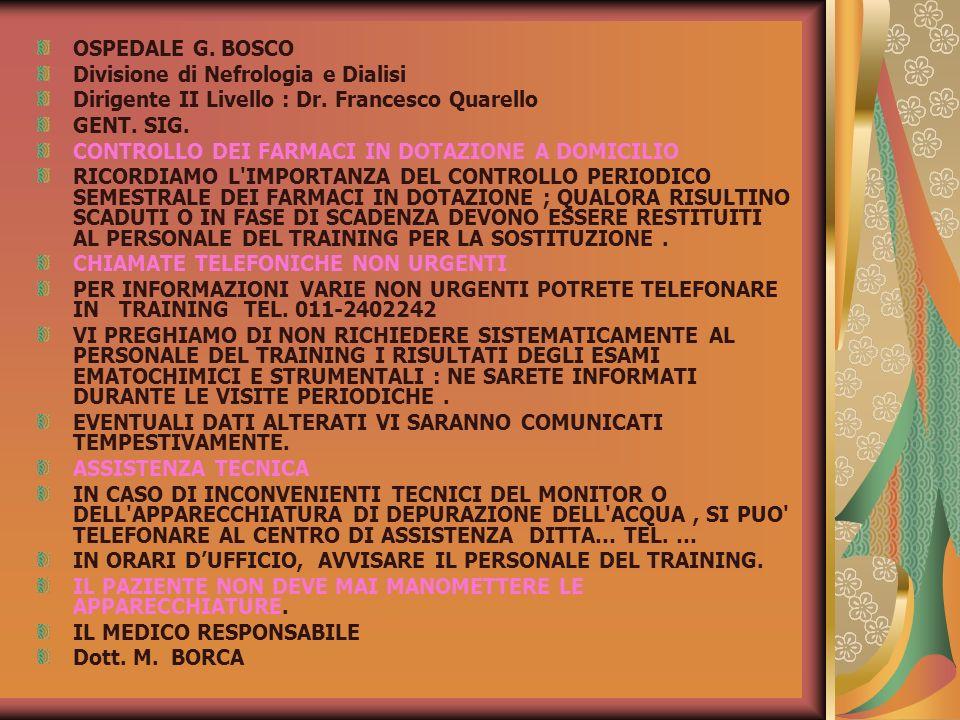 OSPEDALE G. BOSCO Divisione di Nefrologia e Dialisi Dirigente II Livello : Dr. Francesco Quarello GENT. SIG. CONTROLLO DEI FARMACI IN DOTAZIONE A DOMI