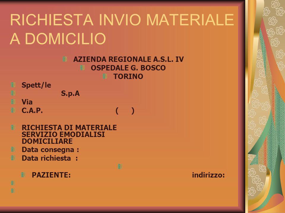 RICHIESTA INVIO MATERIALE A DOMICILIO AZIENDA REGIONALE A.S.L. IV OSPEDALE G. BOSCO TORINO Spett/le S.p.A Via C.A.P. ( ) RICHIESTA DI MATERIALE SERVIZ