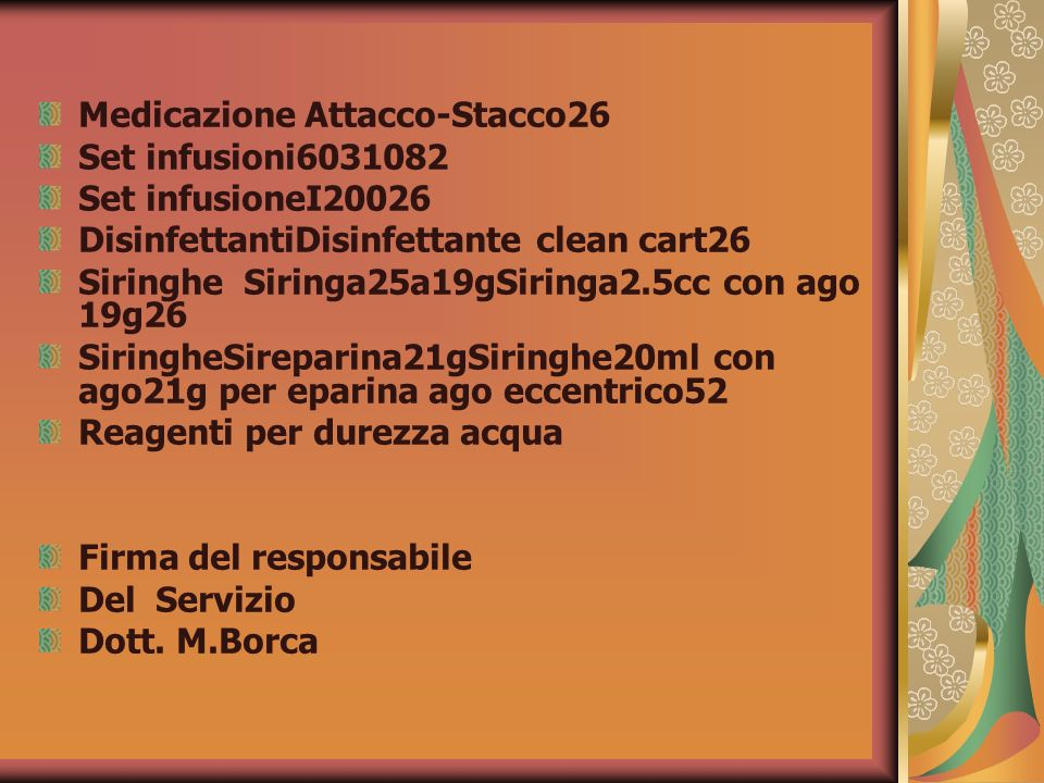 Medicazione Attacco-Stacco26 Set infusioni6031082 Set infusioneI20026 DisinfettantiDisinfettante clean cart26 Siringhe Siringa25a19gSiringa2.5cc con a
