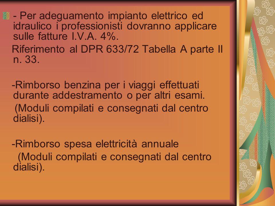 - Per adeguamento impianto elettrico ed idraulico i professionisti dovranno applicare sulle fatture I.V.A. 4%. Riferimento al DPR 633/72 Tabella A par