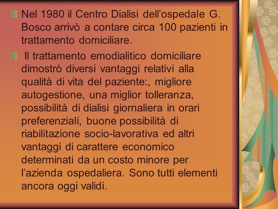Nel 1980 il Centro Dialisi dellospedale G. Bosco arrivò a contare circa 100 pazienti in trattamento domiciliare. Il trattamento emodialitico domicilia