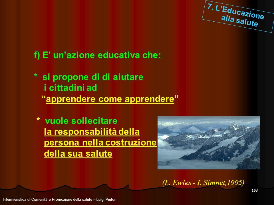 103 f) E unazione educativa che: * si propone di di aiutare i cittadini ad apprendere come apprendere * vuole sollecitare la responsabilità della pers