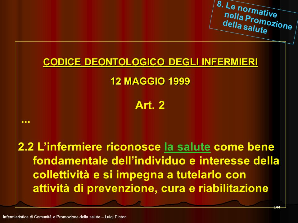 144 CODICE DEONTOLOGICO DEGLI INFERMIERI 12 MAGGIO 1999 Art. 2... 2.2 Linfermiere riconosce la salute come bene fondamentale dellindividuo e interesse