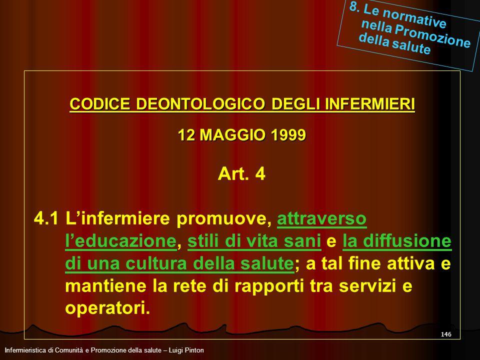 146 CODICE DEONTOLOGICO DEGLI INFERMIERI 12 MAGGIO 1999 Art. 4 4.1 Linfermiere promuove, attraverso leducazione, stili di vita sani e la diffusione di