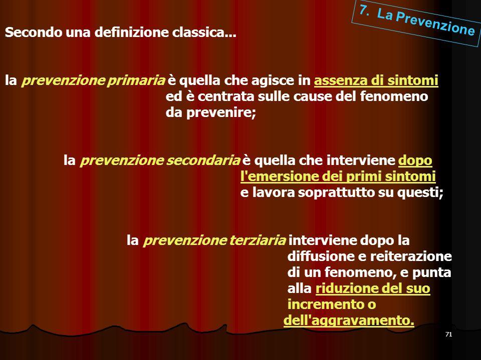 71 Secondo una definizione classica... la prevenzione primaria è quella che agisce in assenza di sintomi ed è centrata sulle cause del fenomeno da pre