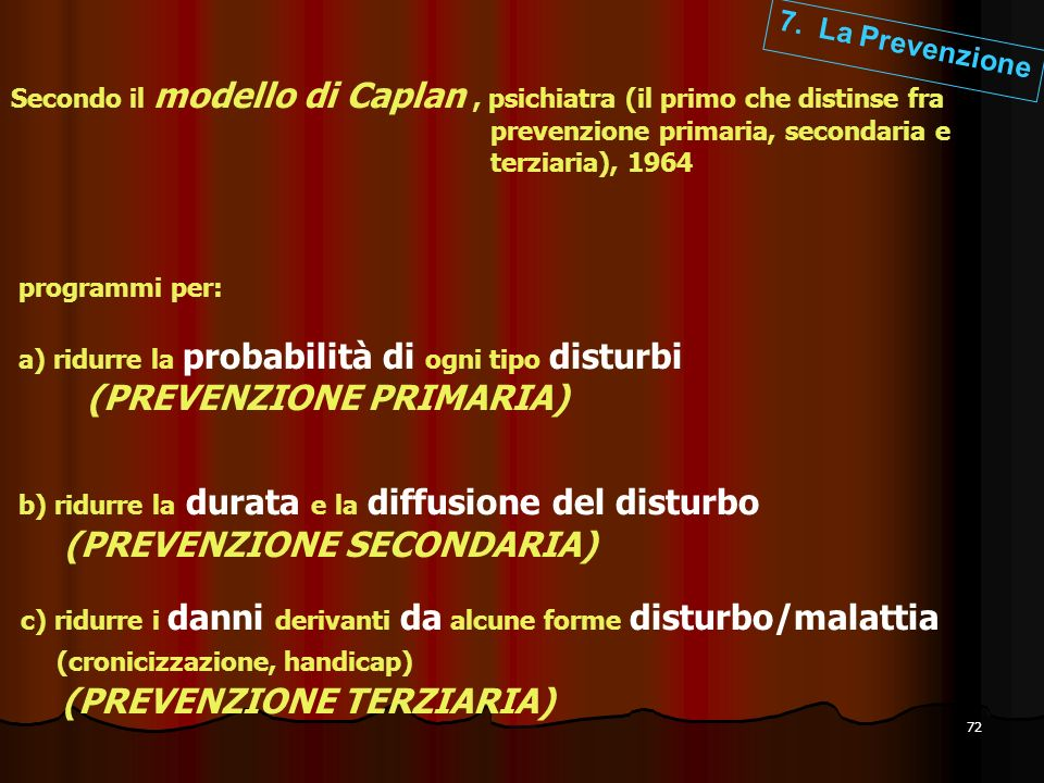 72 Secondo il modello di Caplan, psichiatra (il primo che distinse fra prevenzione primaria, secondaria e terziaria), 1964 programmi per: a) ridurre l