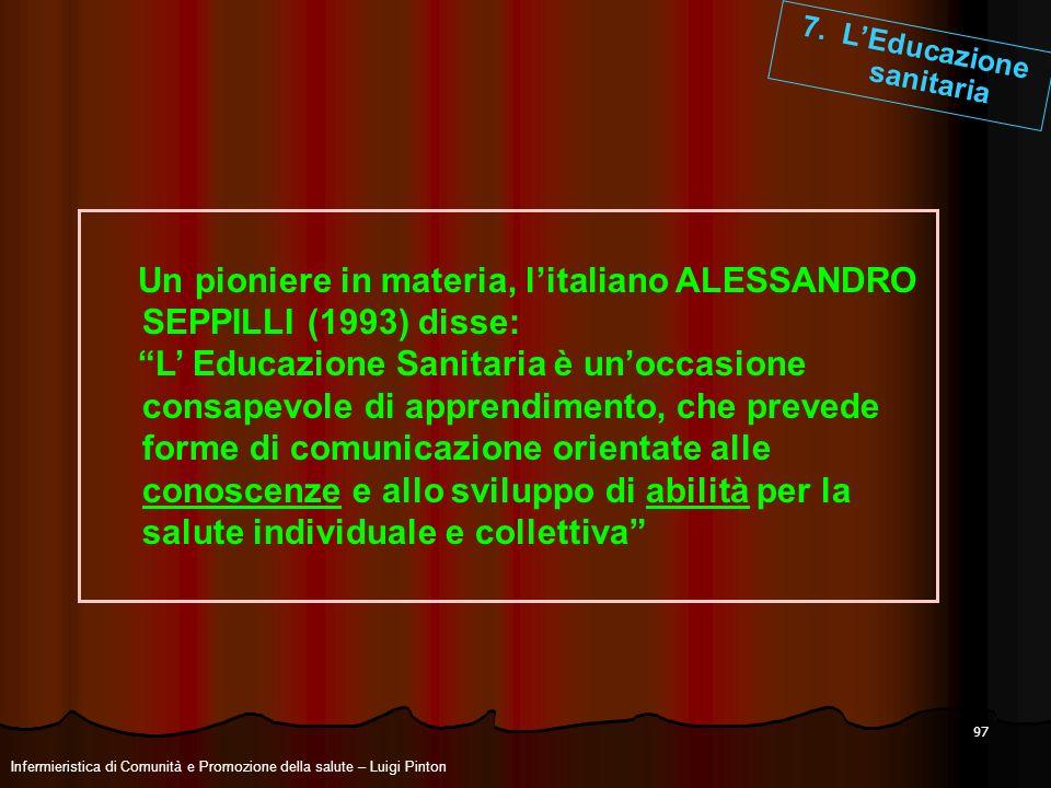 97 Un pioniere in materia, litaliano ALESSANDRO SEPPILLI (1993) disse: L Educazione Sanitaria è unoccasione consapevole di apprendimento, che prevede