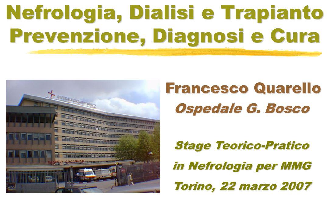 Nefrologia, Dialisi e Trapianto Prevenzione, Diagnosi e Cura Stage Teorico-Pratico in Nefrologia per MMG Torino, 22 marzo 2007 Francesco Quarello Ospe