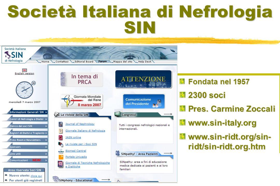 Società Italiana di Nefrologia SIN Fondata nel 1957 2300 soci Pres. Carmine Zoccali www.sin-italy.org www.sin-ridt.org/sin- ridt/sin-ridt.org.htm Fond