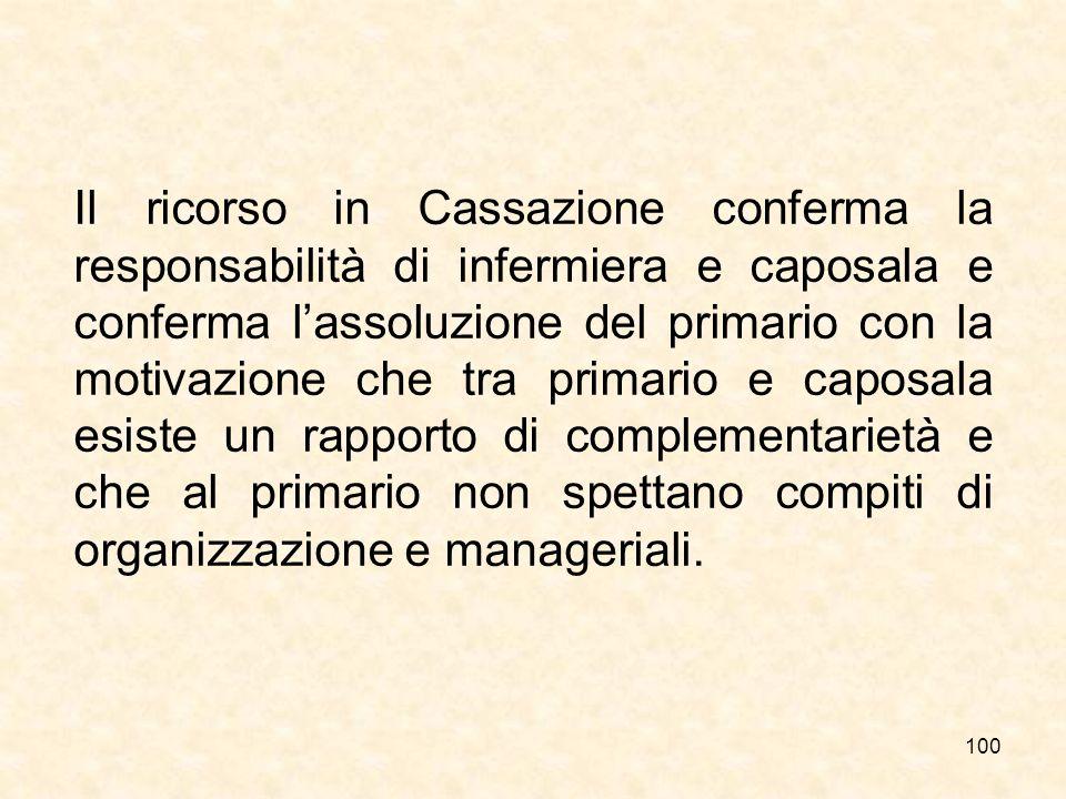 100 Il ricorso in Cassazione conferma la responsabilità di infermiera e caposala e conferma lassoluzione del primario con la motivazione che tra prima