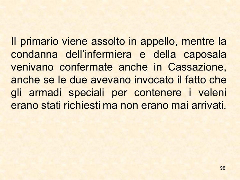 98 Il primario viene assolto in appello, mentre la condanna dellinfermiera e della caposala venivano confermate anche in Cassazione, anche se le due a