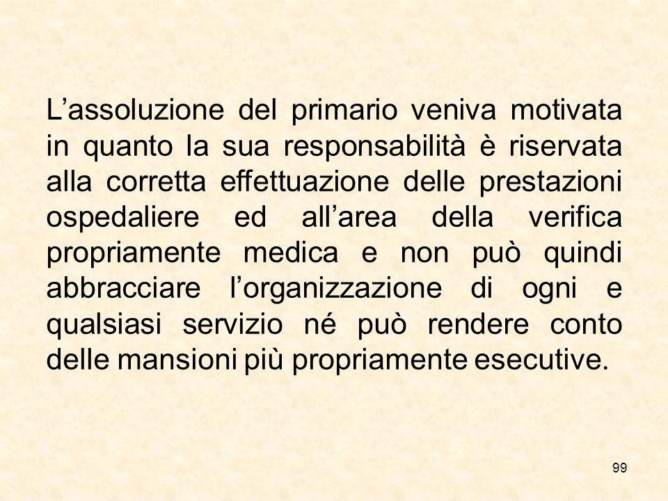 99 Lassoluzione del primario veniva motivata in quanto la sua responsabilità è riservata alla corretta effettuazione delle prestazioni ospedaliere ed