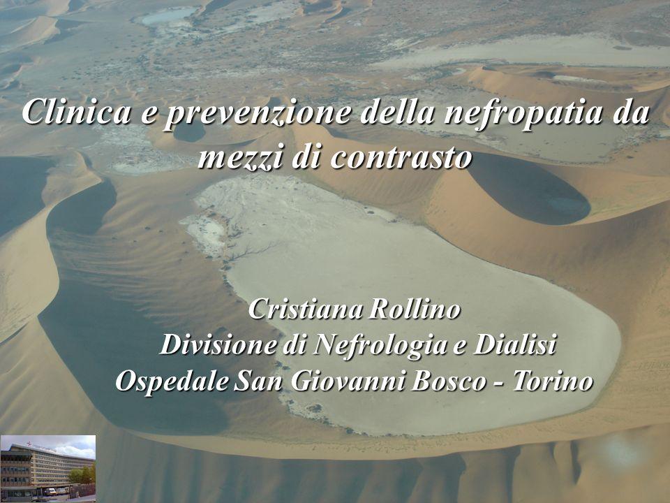 Clinica e prevenzione della nefropatia da mezzi di contrasto Cristiana Rollino Divisione di Nefrologia e Dialisi Divisione di Nefrologia e Dialisi Ospedale San Giovanni Bosco - Torino