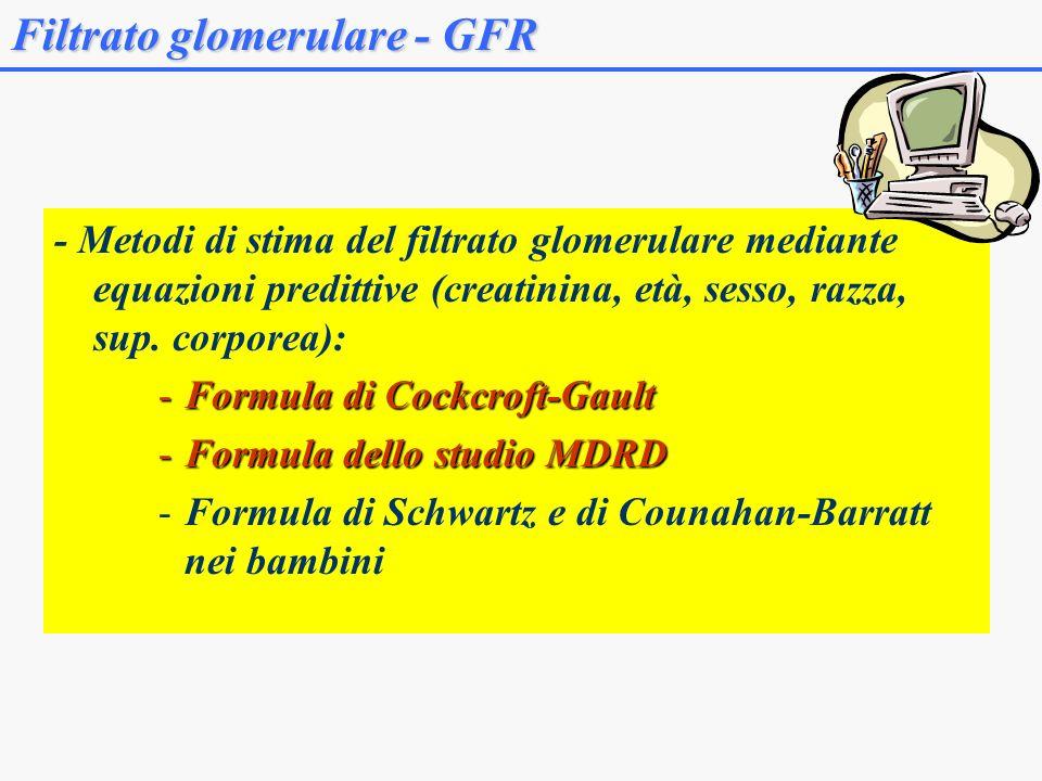 - Metodi di stima del filtrato glomerulare mediante equazioni predittive (creatinina, età, sesso, razza, sup. corporea): -Formula di Cockcroft-Gault -