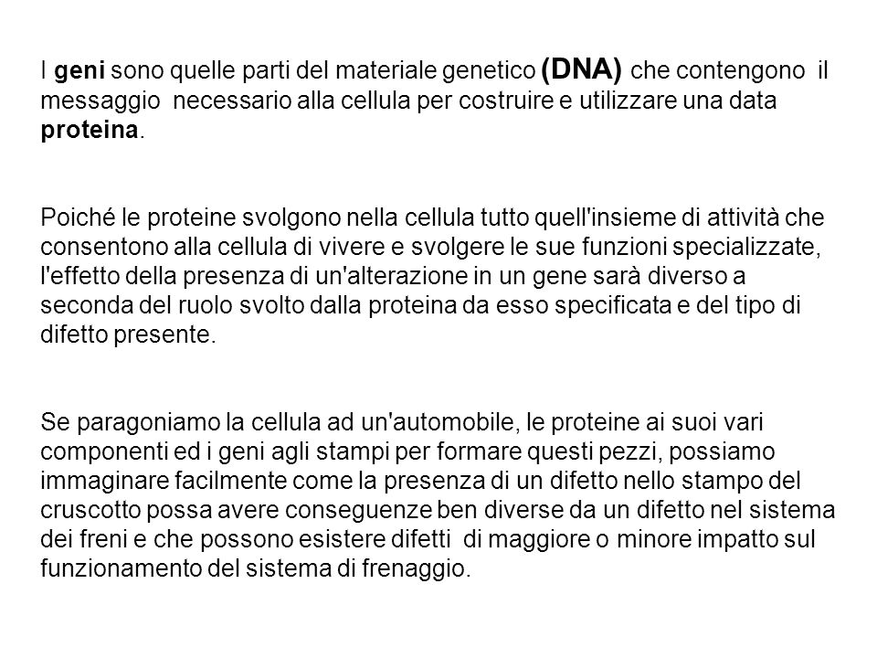 I geni sono quelle parti del materiale genetico (DNA) che contengono il messaggio necessario alla cellula per costruire e utilizzare una data proteina
