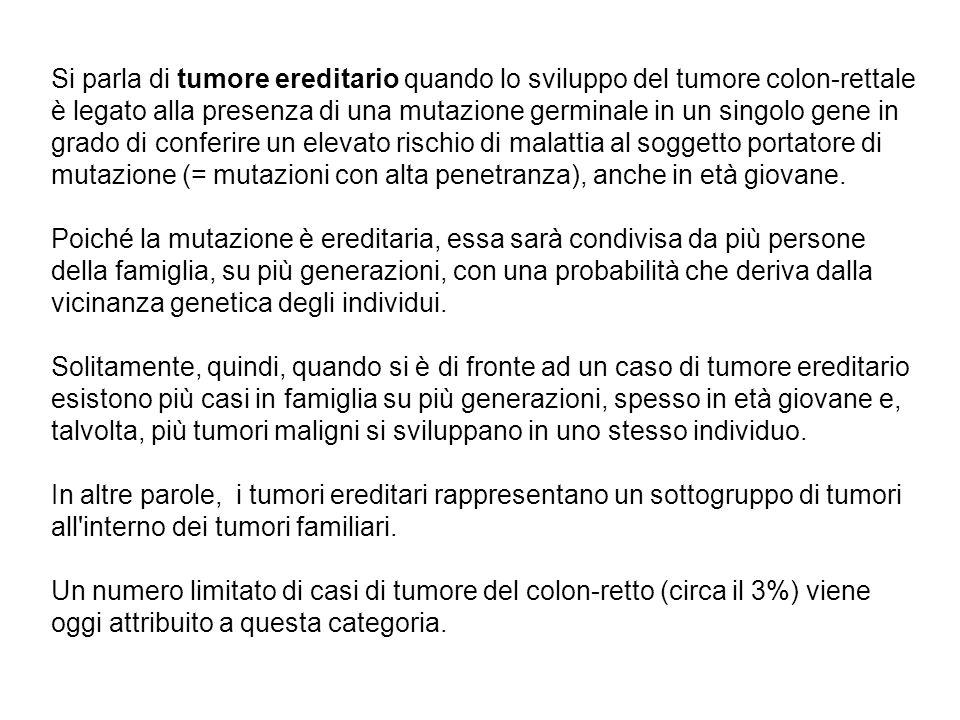 Si parla di tumore ereditario quando lo sviluppo del tumore colon-rettale è legato alla presenza di una mutazione germinale in un singolo gene in grad