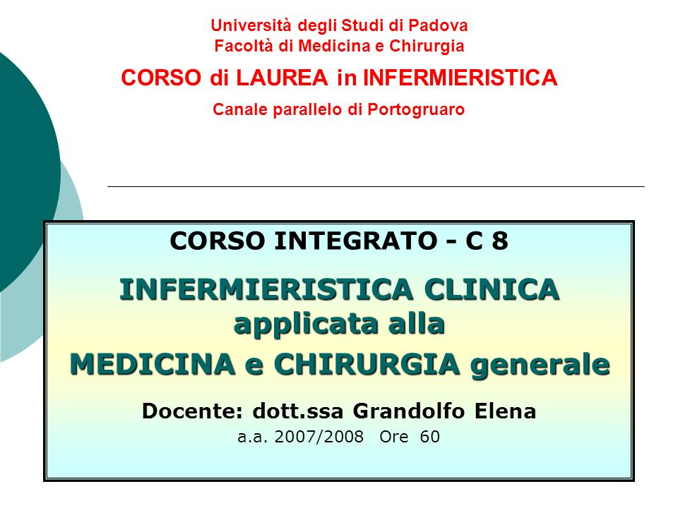Università degli Studi di Padova Facoltà di Medicina e Chirurgia CORSO di LAUREA in INFERMIERISTICA Canale parallelo di Portogruaro CORSO INTEGRATO -