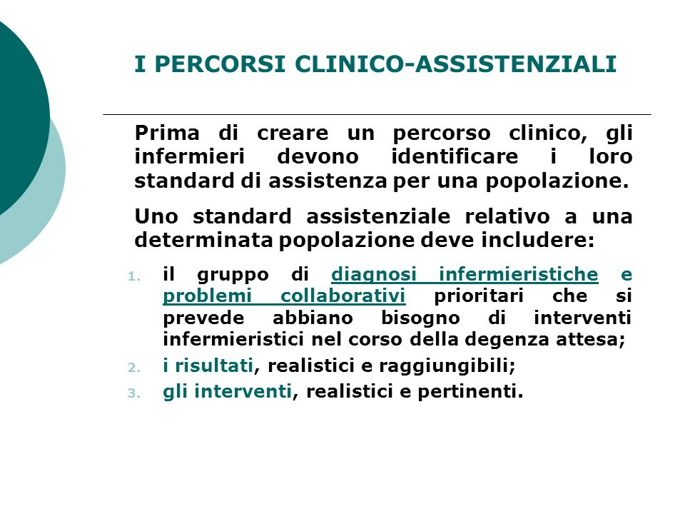 I PERCORSI CLINICO-ASSISTENZIALI Prima di creare un percorso clinico, gli infermieri devono identificare i loro standard di assistenza per una popolaz