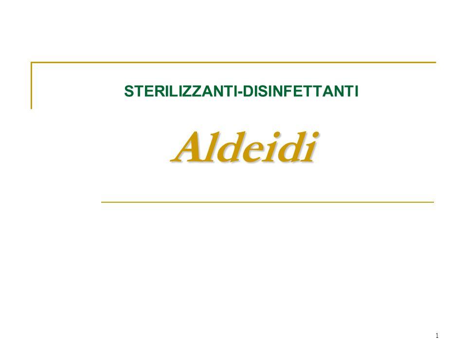 1 Aldeidi STERILIZZANTI-DISINFETTANTI Aldeidi