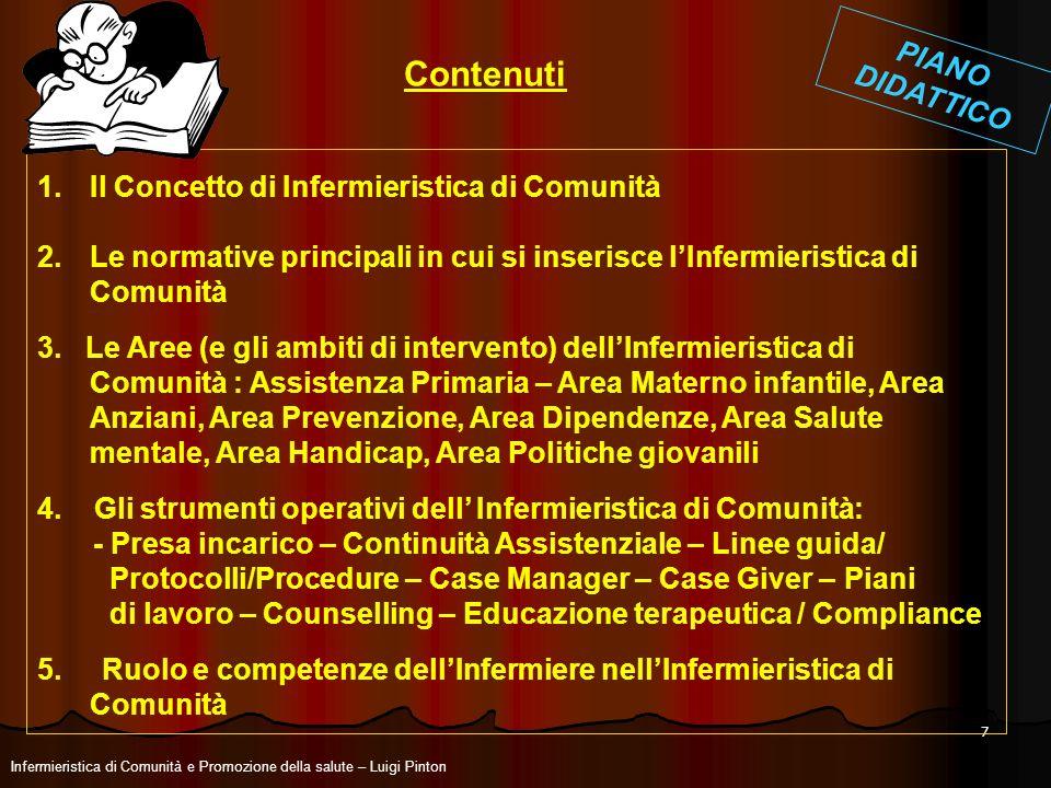 7 1.Il Concetto di Infermieristica di Comunità 2.Le normative principali in cui si inserisce lInfermieristica di Comunità 3. Le Aree (e gli ambiti di
