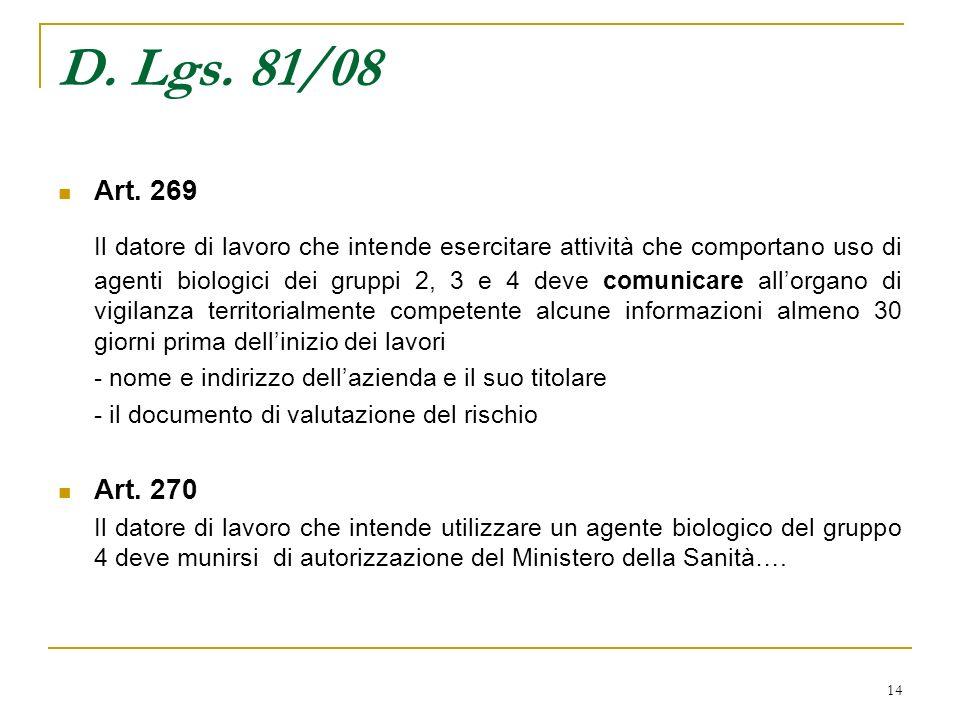 14 D. Lgs. 81/08 Art. 269 Il datore di lavoro che intende esercitare attività che comportano uso di agenti biologici dei gruppi 2, 3 e 4 deve comunica
