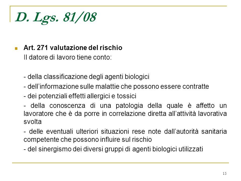 15 D. Lgs. 81/08 Art. 271 valutazione del rischio Il datore di lavoro tiene conto: - della classificazione degli agenti biologici - dellinformazione s