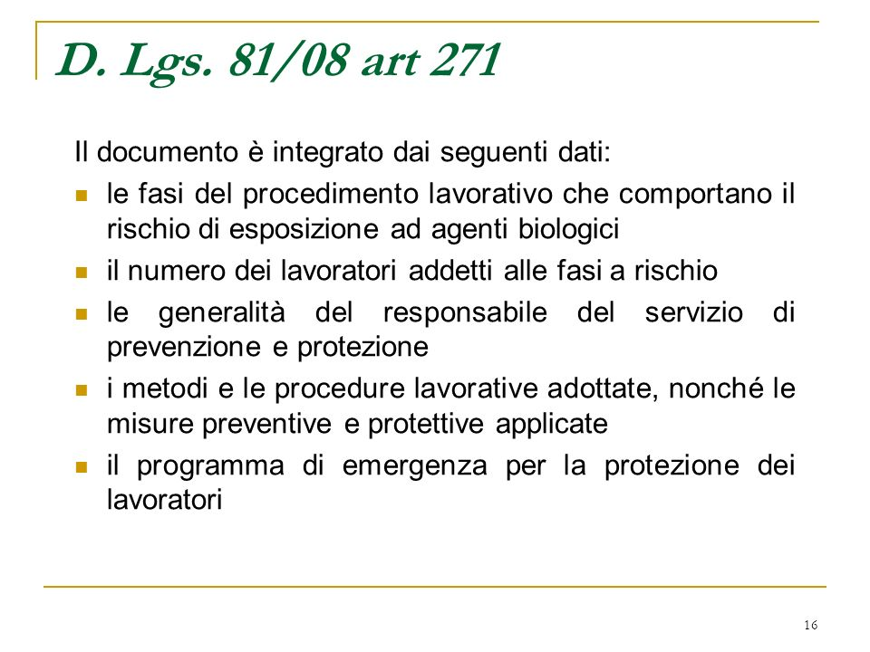 16 D. Lgs. 81/08 art 271 Il documento è integrato dai seguenti dati: le fasi del procedimento lavorativo che comportano il rischio di esposizione ad a