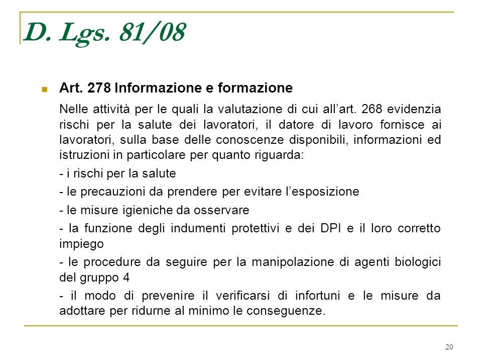 20 D. Lgs. 81/08 Art. 278 Informazione e formazione Nelle attività per le quali la valutazione di cui allart. 268 evidenzia rischi per la salute dei l