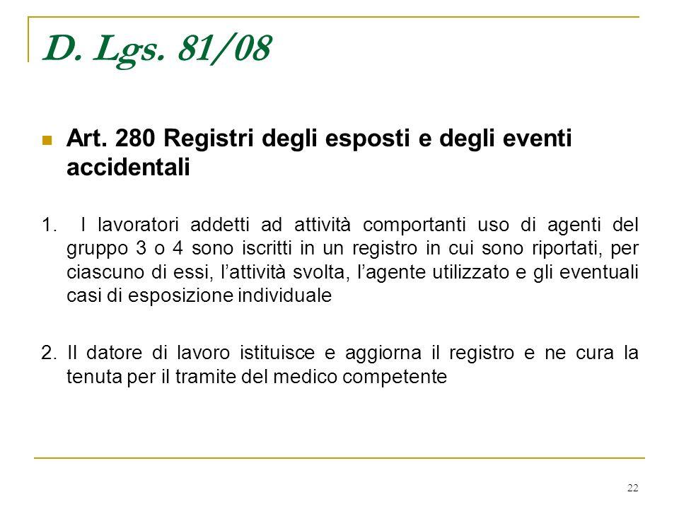 22 D. Lgs. 81/08 Art. 280 Registri degli esposti e degli eventi accidentali 1. I lavoratori addetti ad attività comportanti uso di agenti del gruppo 3