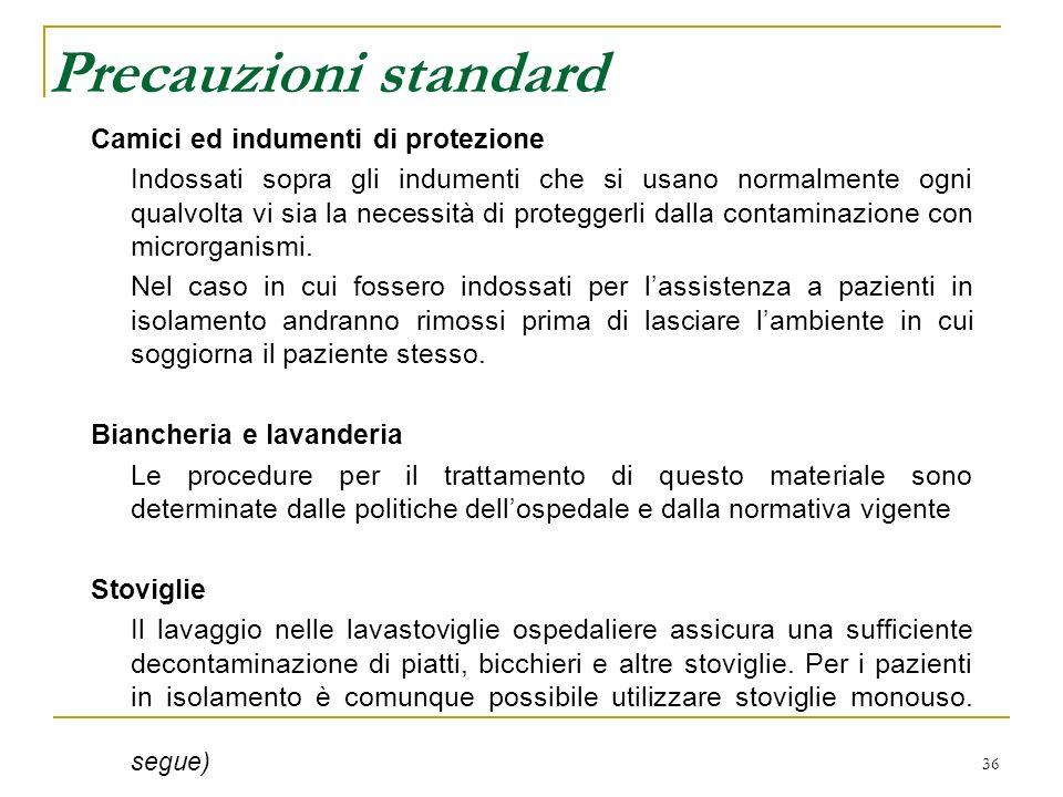 36 Precauzioni standard Camici ed indumenti di protezione Indossati sopra gli indumenti che si usano normalmente ogni qualvolta vi sia la necessità di
