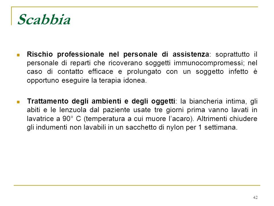 42 Scabbia Rischio professionale nel personale di assistenza: soprattutto il personale di reparti che ricoverano soggetti immunocompromessi; nel caso