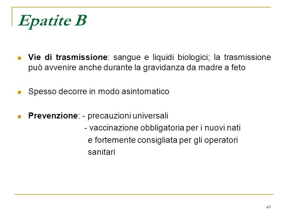 49 Epatite B Vie di trasmissione: sangue e liquidi biologici; la trasmissione può avvenire anche durante la gravidanza da madre a feto Spesso decorre