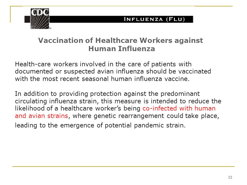 55 Vaccination of Healthcare Workers against Human Influenza Health-care workers involved in the care of patients with documented or suspected avian i