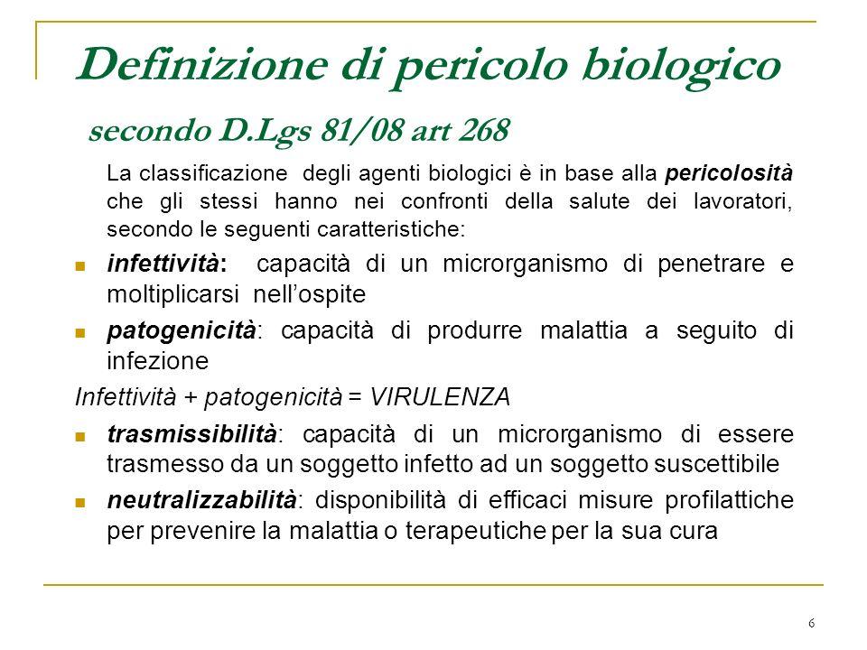 6 Definizione di pericolo biologico secondo D.Lgs 81/08 art 268 La classificazione degli agenti biologici è in base alla pericolosità che gli stessi h