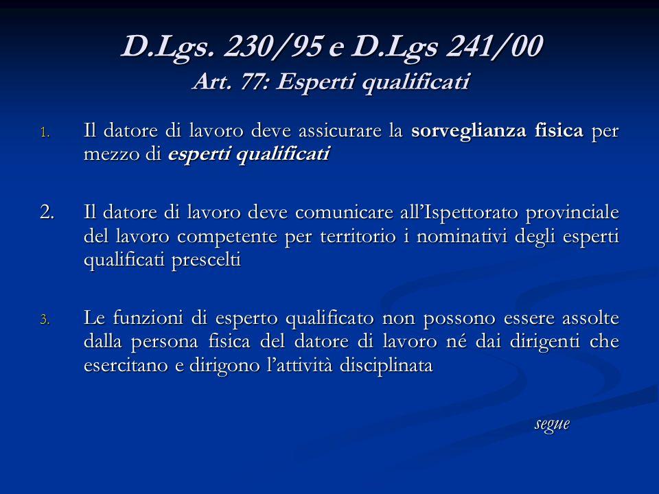 D.Lgs. 230/95 e D.Lgs 241/00 Art. 77: Esperti qualificati 1. Il datore di lavoro deve assicurare la sorveglianza fisica per mezzo di esperti qualifica