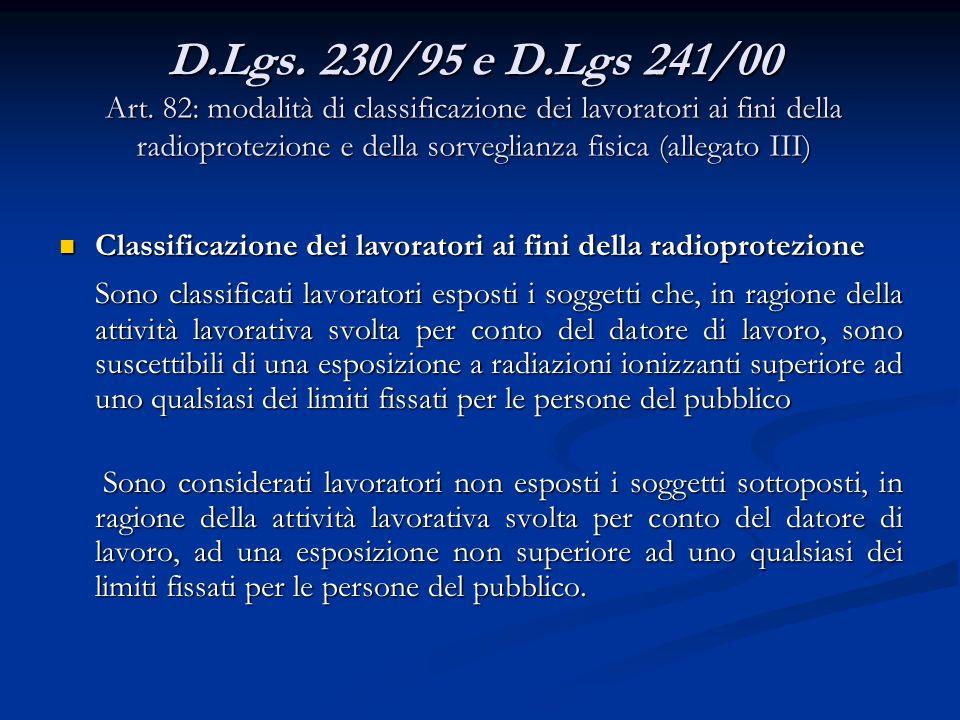 D.Lgs. 230/95 e D.Lgs 241/00 Art. 82: modalità di classificazione dei lavoratori ai fini della radioprotezione e della sorveglianza fisica (allegato I