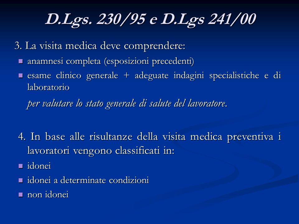 3. La visita medica deve comprendere: anamnesi completa (esposizioni precedenti) anamnesi completa (esposizioni precedenti) esame clinico generale + a