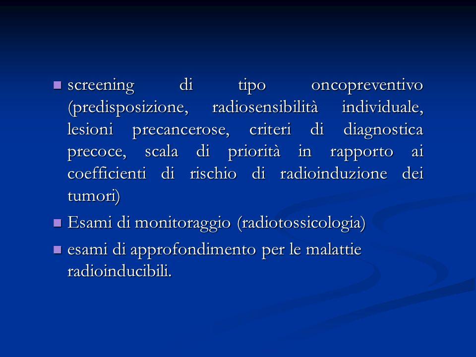 screening di tipo oncopreventivo (predisposizione, radiosensibilità individuale, lesioni precancerose, criteri di diagnostica precoce, scala di priori