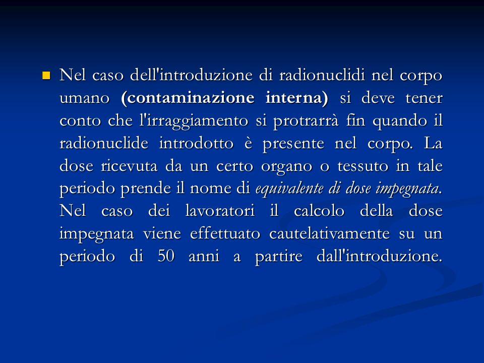 Nel caso dell'introduzione di radionuclidi nel corpo umano (contaminazione interna) si deve tener conto che l'irraggiamento si protrarrà fin quando il