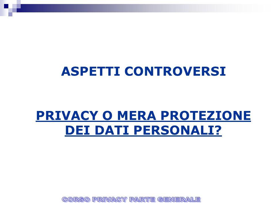 ASPETTI CONTROVERSI PRIVACY O MERA PROTEZIONE DEI DATI PERSONALI?