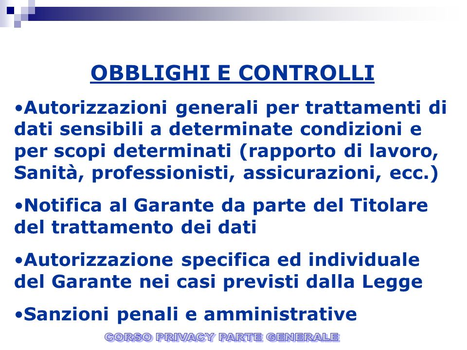 OBBLIGHI E CONTROLLI Autorizzazioni generali per trattamenti di dati sensibili a determinate condizioni e per scopi determinati (rapporto di lavoro, S