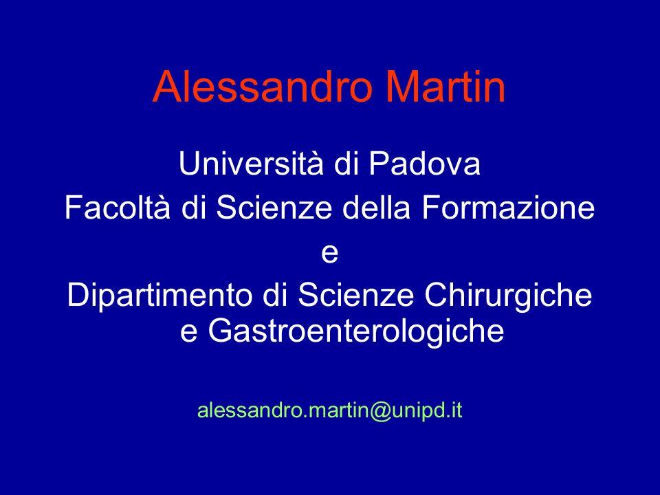 Alessandro Martin Università di Padova Facoltà di Scienze della Formazione e Dipartimento di Scienze Chirurgiche e Gastroenterologiche alessandro.mart