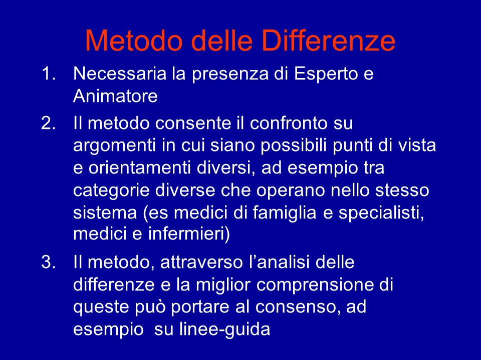 Metodo delle Differenze 1.Necessaria la presenza di Esperto e Animatore 2.Il metodo consente il confronto su argomenti in cui siano possibili punti di