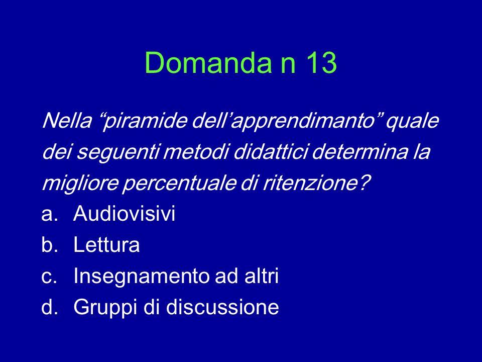 Domanda n 13 Nella piramide dellapprendimanto quale dei seguenti metodi didattici determina la migliore percentuale di ritenzione? a.Audiovisivi b.Let