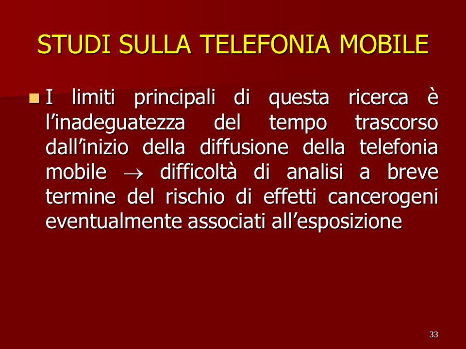 33 STUDI SULLA TELEFONIA MOBILE I limiti principali di questa ricerca è linadeguatezza del tempo trascorso dallinizio della diffusione della telefonia