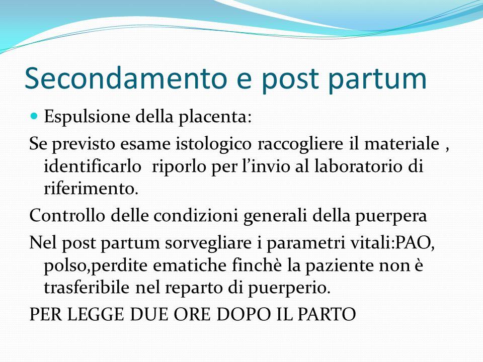 Secondamento e post partum Espulsione della placenta: Se previsto esame istologico raccogliere il materiale, identificarlo riporlo per linvio al labor