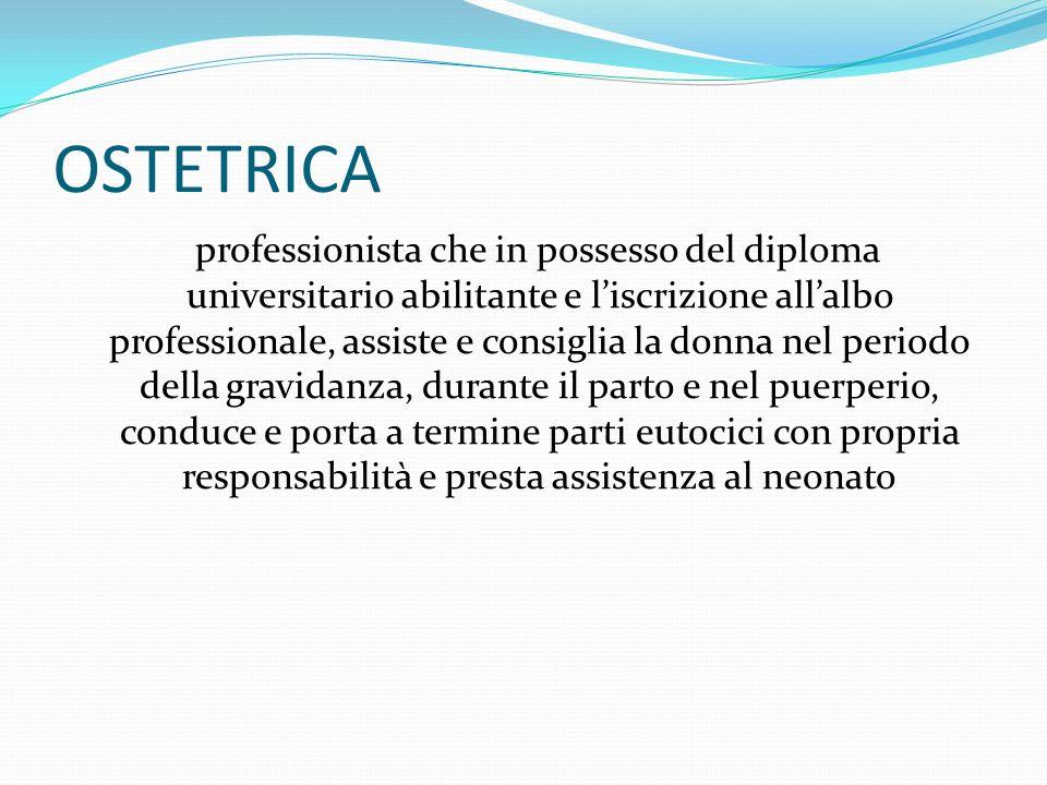 OSTETRICA professionista che in possesso del diploma universitario abilitante e liscrizione allalbo professionale, assiste e consiglia la donna nel pe